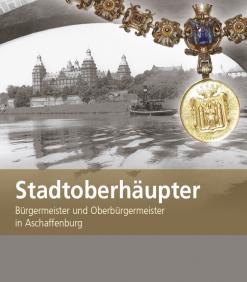 Titelbild  zu Stadtoberhäupter. Bürgermeister und Oberbürgermeister in Aschaffenburg, von Carsten Pollnick / Susanne von Mach